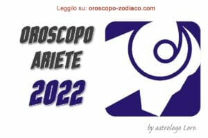Oroscopo 2022 Ariete